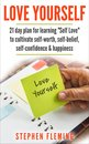 Love Yourself: 21 Day Plan for Learning ''Self-Love'' To Cultivate Self-Worth, Self-Belief, Self-Confidence, Happiness