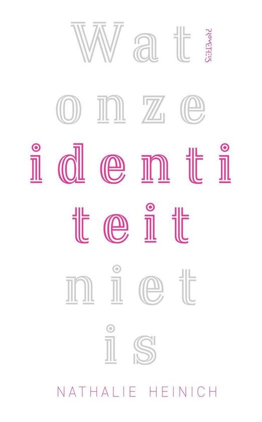 Wat onze identiteit niet is - Nathalie Heinich |