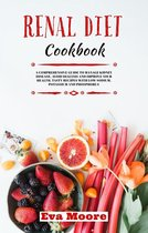 Renal Diet Cookbook: A Comprehensive Guide to Manage Kidney Disease, Avoid Dialysis and Improve Your Health, Tasty Recipes With Low Sodium, Potassium and Phosphorus