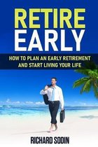 Retire Early: How To Plan An Early Retirement And Start Living Your Life