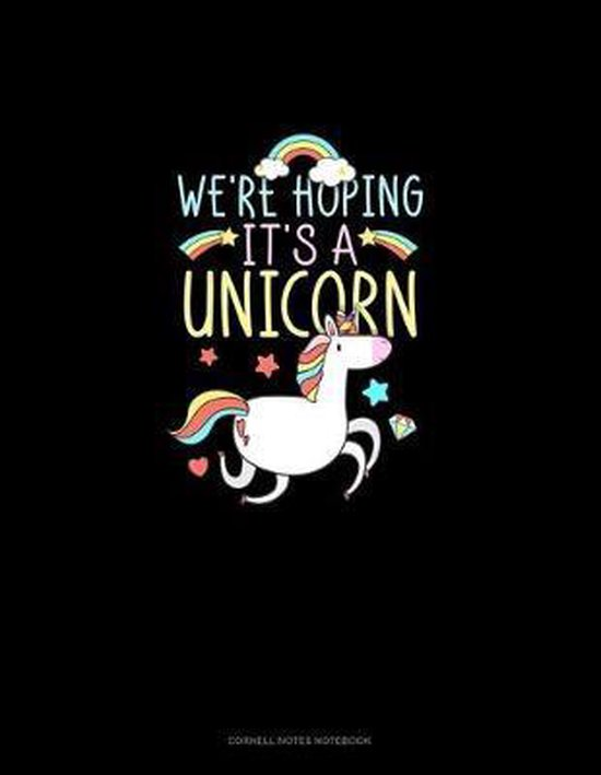 We're Hoping It's A Unicorn: Cornell Notes Notebook