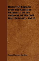 History Of England From The Accession Of James 1. To The Outbreak Of The Civil War 1603-1642 - Vol 10