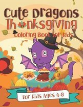 Cute Dragons Thanksgiving Coloring Book for Kids: A Fun Gift Idea for Kids Turkey Day Coloring Pages for Kids Ages 4-8