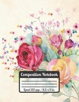 Compostition Notebook: ROSES: Cute Rose Notebook Watercolor Design For FLower Lovers Great Present For Students