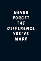 Never Forget The Difference You've Made: Unique Appreciation & Thank You Gift for Male And Female Professionals Who Have Made a Positive Influence on