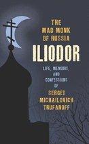 The Mad Monk of Russia, Iliodor: Life, Memoirs, and Confessions of Sergei Michailovich Trufanoff