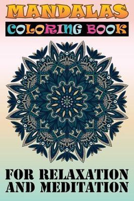 Mandalas Coloring Book for Relaxation and Meditation: Adult Coloring Book with Mandala Images Stress Management Coloring Book For Relaxation, Meditati