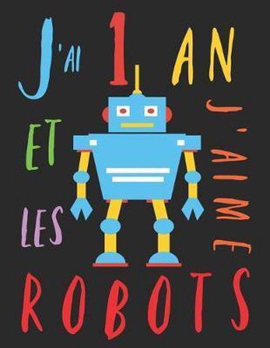 J'ai 1 an et j'aime les robots: Le livre � colorier pour les enfants de 1 an qui aime les robots. Album � colorier robot