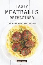 Tasty Meatballs Reimagined: The Best Meatball Guide