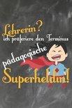 Lehrerin? Ich pr�feriere den Terminus P�dagogische Superheldin: Lehrer-Kalender im DinA 5 Format f�r Lehrerinnen und Lehrer Organizer Schuljahresplane