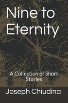 Nine to Eternity: A Collection of Short Stories