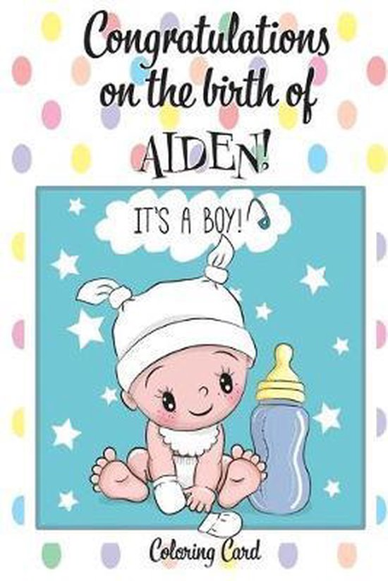 CONGRATULATIONS on the birth of AIDEN! (Coloring Card): (Personalized Card/Gift) Personal Inspirational Messages & Quotes, Adult Coloring!