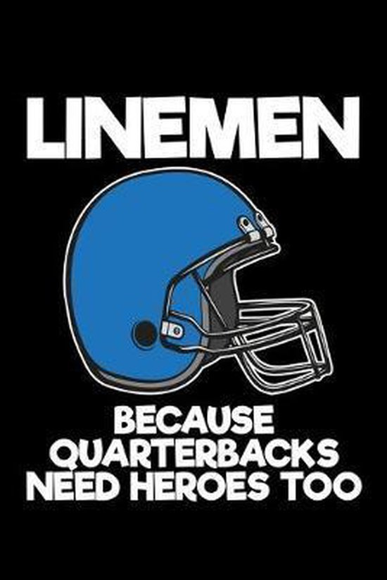 Linemen Because Quarterbacks Need Heroes Too: Football Linemen Notebook for Football Players