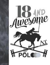 18 And Awesome At Polo: Horseback Ball & Mallet College Ruled Composition Writing School Notebook - Gift For Teen Polo Players