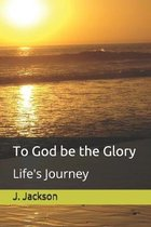 To God be the Glory: Life's Journey