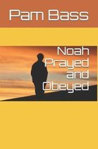 Noah Prayed and Obeyed