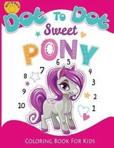 Dot to Dot Sweet PONY coloring book for kids: Activity Connect the dots, Coloring Book for Kids Ages 2-4 3-5