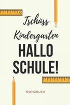 Tsch�ss Kindergarten Hallo Schule! Notizbuch: A5 Notizbuch BLANKO Geschenk zur Grundschule - Schulanfaenger - Sohn Tochter Enkelkinder - Schulkind - E