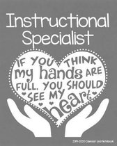 Instructional Specialist 2019-2020 Calendar and Notebook: If You Think My Hands Are Full You Should See My Heart: Monthly Academic Organizer (Aug 2019