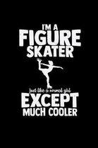 I'm a Figure skater much cooler