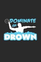 Dominate or drown: 6x9 Water Polo - dotgrid - dot grid paper - notebook - notes