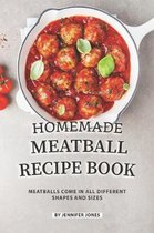 Homemade Meatball Recipe Book: Meatballs Come in All Different Shapes and Sizes