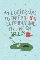 My Doctor Says To Take My Iron Every Day And To Live On Greens: Golf Score Log Book - Tracker Notebook - Matte Cover 6x9 100 Pages
