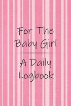For the Baby Girl a Daily Logbook: Track Feeding, Diaper Changes, Breastfeeding and More