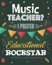 Music Teacher? I Prefer Educational Rockstar: College Ruled Lined Notebook and Appreciation Gift for Piano Drums and Guitar Teachers