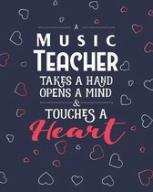 A Music Teacher Takes A Hand Opens A Mind & Touches A Heart: Dot Grid Notebook and Appreciation Gift for Piano Drums and Guitar Teachers