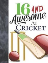 16 And Awesome At Cricket: Bat And Ball College Ruled Composition Writing School Notebook To Take Teachers Notes - Gift For Cricket Players