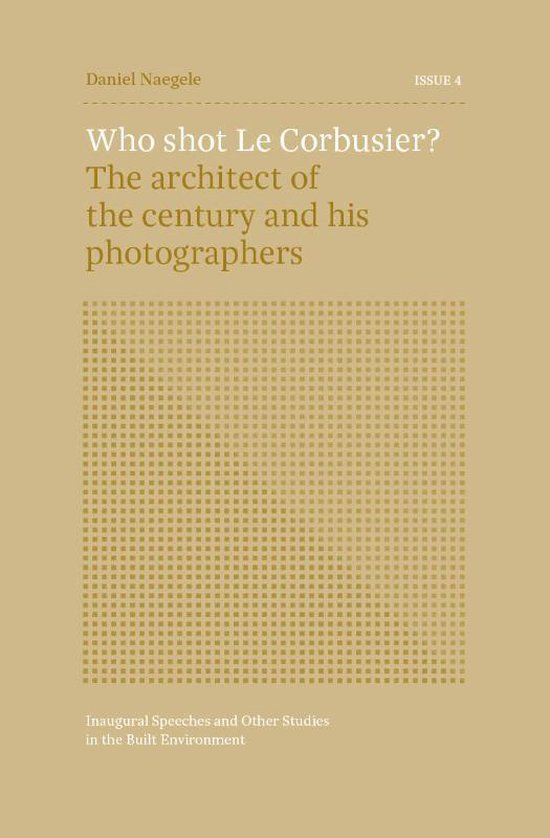 Inaugural Speeches and Other Studies in the Built Environment  -   ISSUE 4 - Who shot Le Corbusier?