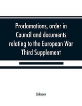 Proclamations, order in Council and documents relating to the European War, third supplement