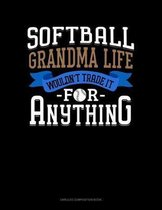 Softball Grandma Life Wouldn't Trade It For Anything: Unruled Composition Book