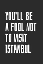 You'll Be A Fool Not To Visit Istanbul: Blank Lined Notebook