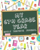 My 6th Grade Year - Daily Keepsake Journal: Finally Get an Answer to the Question ''What Did You Do at School Today?'' with this Daily Diary for Student