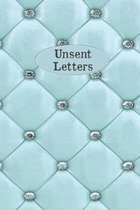 Unsent Letters: Express Your Feeling And Thoughts Without Hesitation, Apology or Regrets