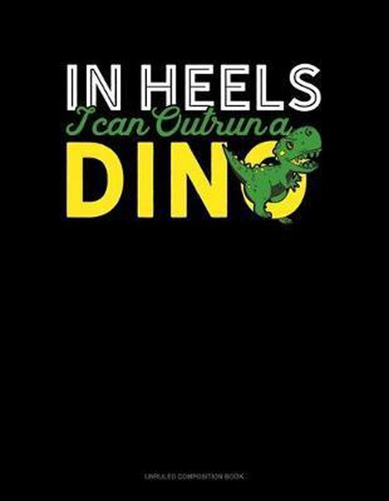 In Heels I Can Outrun A Dino