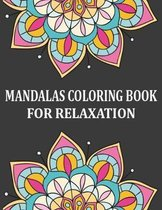 Mandalas Coloring Book for Relaxation: Adult Coloring Books Mandalas for Meditation, Stress Relief, Relaxation, and Happiness - Mandalas Pattern Color
