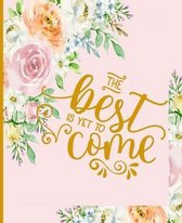 The Best is Yet to Come: Floral Inspirational Composition Notebook