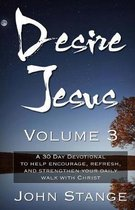 Boek cover Desire Jesus, Volume 3: A 30 Day Devotional to help encourage, refresh, and strengthen your daily walk with Christ van