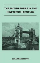 The British Empire In The Nineteenth Century - Its Progress And Expansion At Home And Abroad - Comprising A Description And History Of The British Colonies And Dependencies - Vol III
