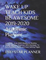 WAKE UP TEACH KIDS BE AWESOME 2019-2020 Academic Planner: July 2019 - June 2020 Weekly & Monthly Dated Calendar Organizer With Holidays, To-Do's, Prio