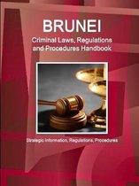 Brunei Criminal Laws, Regulations and Procedures Handbook - Strategic Information, Regulations, Procedures