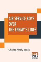 Air Service Boys Over The Enemy's Lines