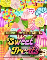 Coloring Book for Adults - Sweet Treats: Coloring Pages for Grown-Ups Featuring Best Cute Sweet Treats for Stress Relief, Relaxation, Boost Creativity
