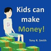 Kids can make Money!: Kids and Money