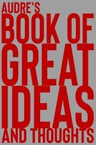 Audre's Book of Great Ideas and Thoughts