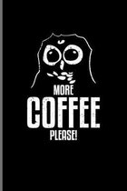 More Coffee Please: Funny Caffeine Quotes Journal - Notebook - Workbook For Cappuccino, Cafe, Flavored Beans, Fresh Aroma & Italian Espres