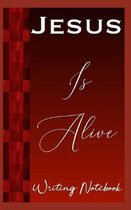 Jesus Is Alive Writing Notebook